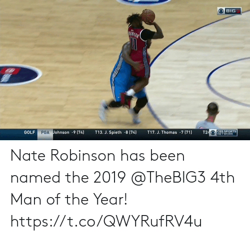 Nate Robinson: OBIG  AIKGON  T24 CBS SPORTS  NETWORK  T17. J. Thomas -7 (71)  T13. J. Spieth -8 (74)  PGA Johnson -9 (74)  GOLF Nate Robinson has been named the 2019 @TheBIG3 4th Man of the Year!    https://t.co/QWYRufRV4u