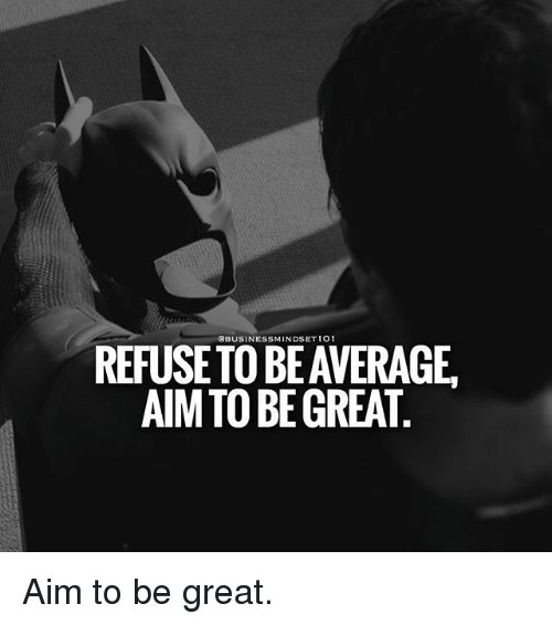 Aimfully: OBUSINESSMINDSET 1O1  REFUSETO BE AVERAGE  AIM TO BE GREAT Aim to be great.