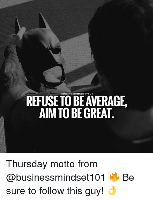 aime: OBUSINESSMINDSET IO1  REFUSETO BE AVERAGE  AIM TO BE GREAT Thursday motto from @businessmindset101 🔥 Be sure to follow this guy! 👌