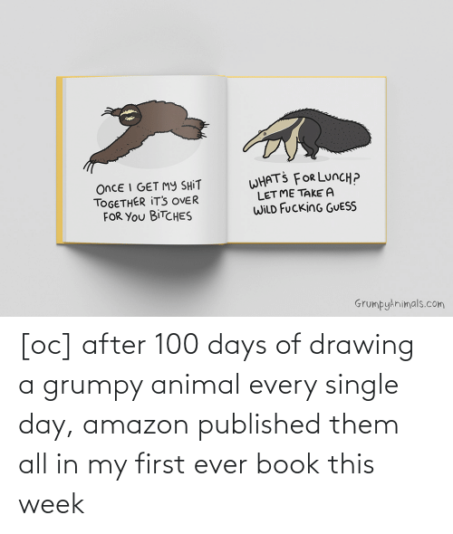 First Ever: [oc] after 100 days of drawing a grumpy animal every single day, amazon published them all in my first ever book this week