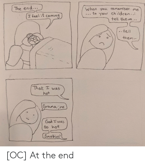 the end: [OC] At the end