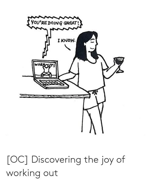 joy: [OC] Discovering the joy of working out