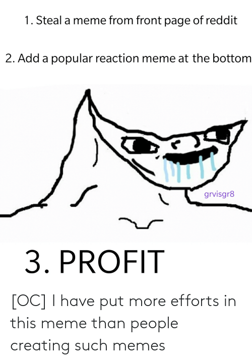 creating: [OC] I have put more efforts in this meme than people creating such memes