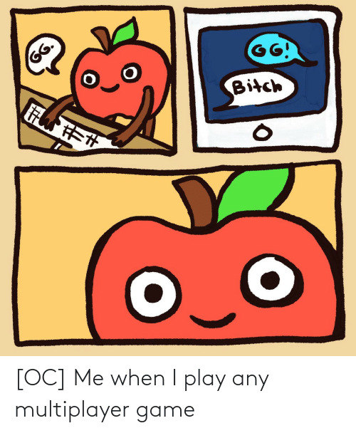 Me When: [OC] Me when I play any multiplayer game