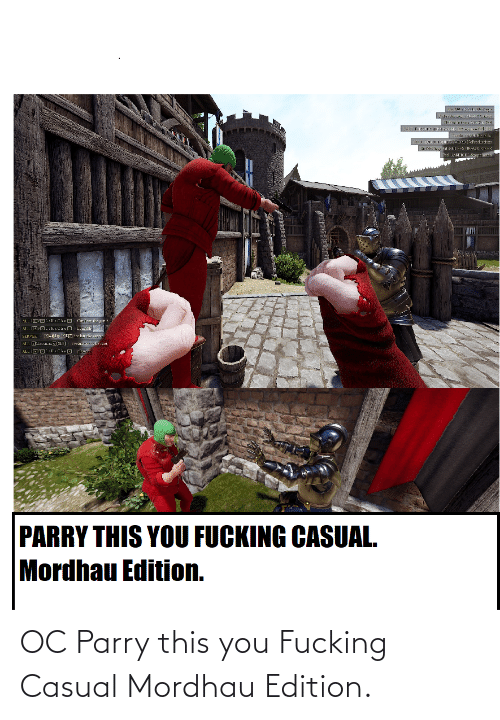 Fucking Casual: OC Parry this you Fucking Casual Mordhau Edition.