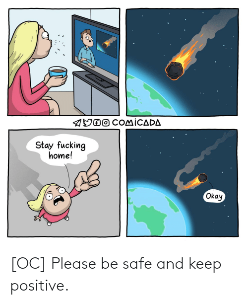 Be Safe: [OC] Please be safe and keep positive.