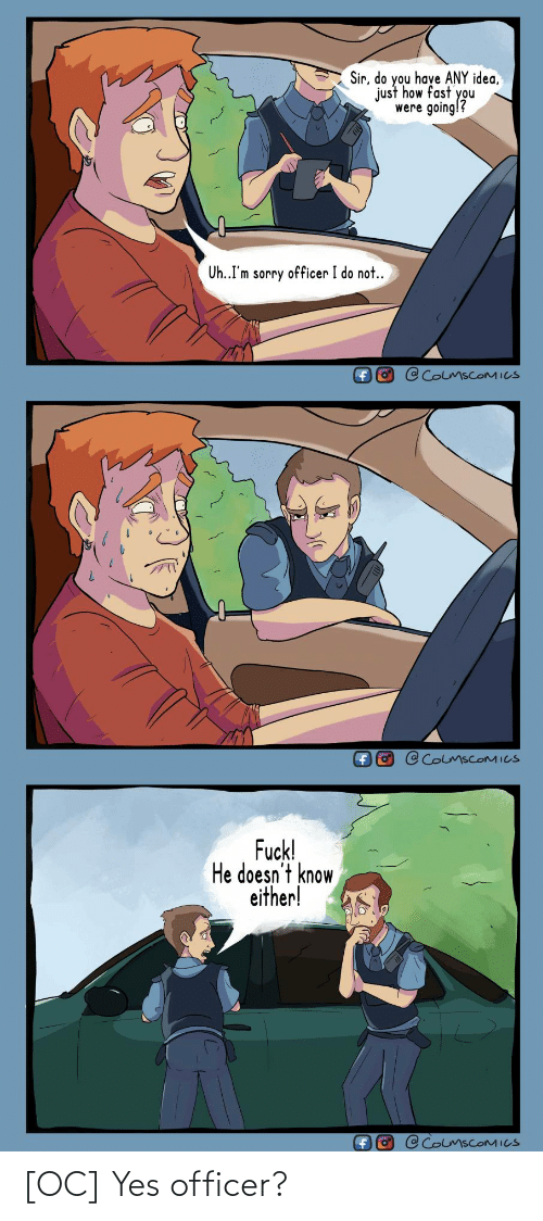 yes: [OC] Yes officer?