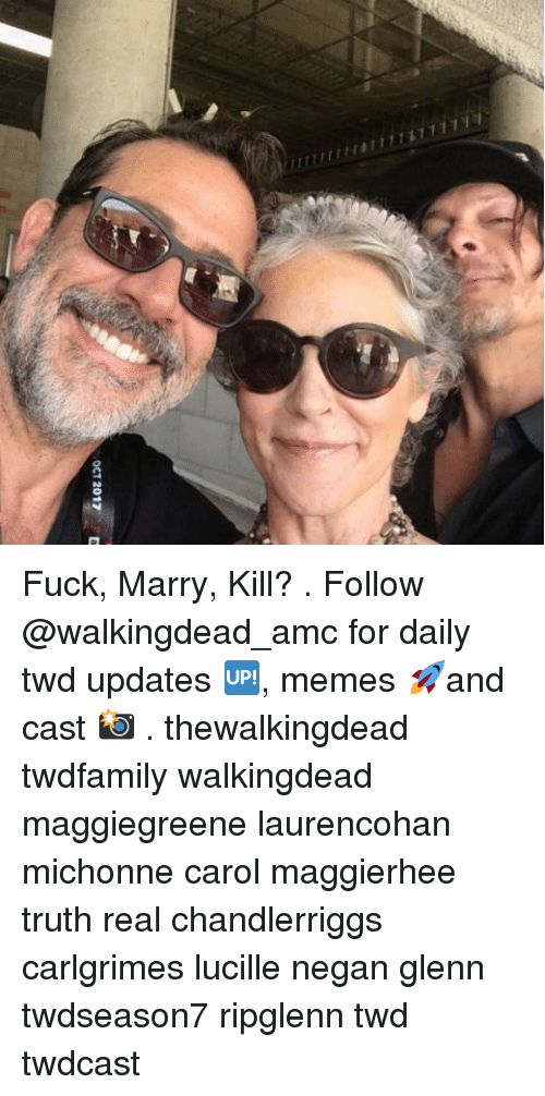 Memes, Fuck, and Truth: OCT 2017 Fuck, Marry, Kill? . Follow @walkingdead_amc for daily twd updates 🆙, memes 🚀and cast 📸 . thewalkingdead twdfamily walkingdead maggiegreene laurencohan michonne carol maggierhee truth real chandlerriggs carlgrimes lucille negan glenn twdseason7 ripglenn twd twdcast
