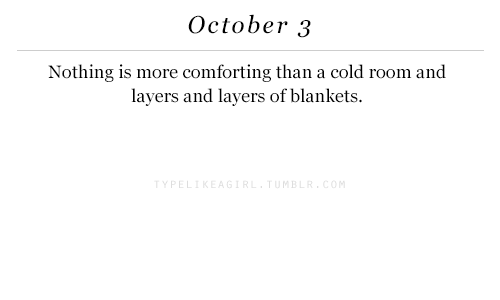 Cold, Layers, and October: October 3  Nothing is more comforting than a cold room and  layers and layers of blankets.  TYPE  MB