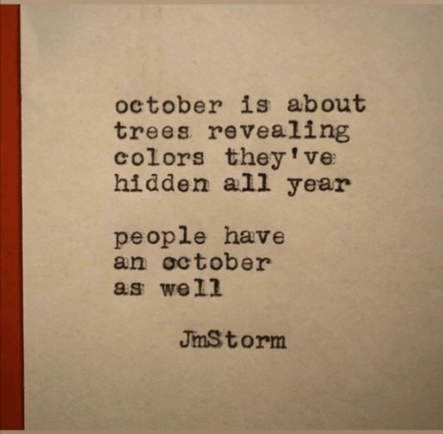 Theyve: october is about  trees revealing  colors they've  hidden all year  people have  an october  as well  JmStorm