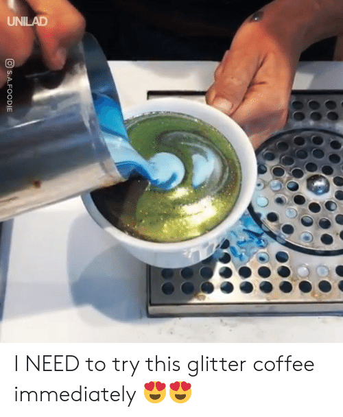 Dank, Coffee, and 🤖: OD SA . FOODIE I NEED to try this glitter coffee immediately 😍😍