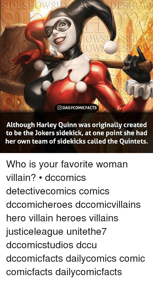 villainizing: ODAILYCOMICFACTS  Although Harlev Quinn was originally created  to be the Jokers sidekick, at one point she had  her own team of sidekicks called the Quintets. Who is your favorite woman villain? • dccomics detectivecomics comics dccomicheroes dccomicvillains hero villain heroes villains justiceleague unitethe7 dccomicstudios dccu dccomicfacts dailycomics comic comicfacts dailycomicfacts