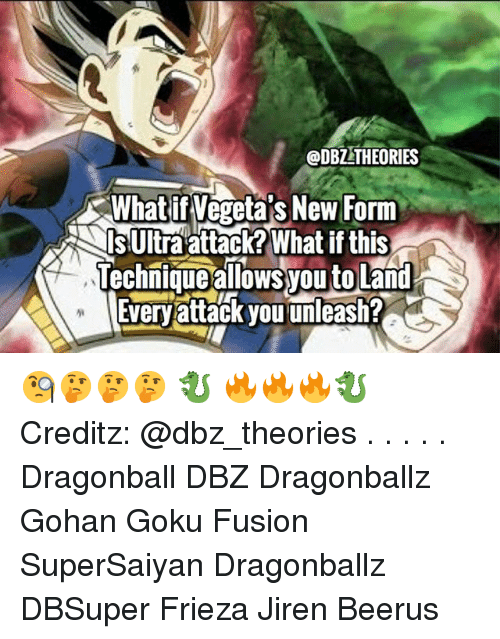 Gohan: ODBZ THEORIES  What if Vegeta's New Form  Is Ultra attack?What if this  Technique alows you to Land  Everyattack you unleash? 🧐🤔🤔🤔 🐉 🔥🔥🔥🐉 Creditz: @dbz_theories . . . . . Dragonball DBZ Dragonballz Gohan Goku Fusion SuperSaiyan Dragonballz DBSuper Frieza Jiren Beerus