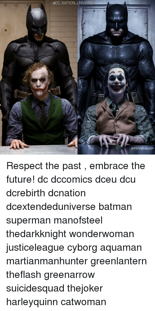 Batman, Future, and Memes: ODC_NATION UNIVERS  QTOYSNOOP Respect the past , embrace the future! dc dccomics dceu dcu dcrebirth dcnation dcextendeduniverse batman superman manofsteel thedarkknight wonderwoman justiceleague cyborg aquaman martianmanhunter greenlantern theflash greenarrow suicidesquad thejoker harleyquinn catwoman