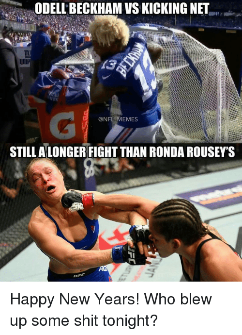 Memes, Nfl, and Ronda Rousey: ODELLBECKHAM VSKICKING NET  NFL MEMES  STILL ALONGER FIGHTTHAN RONDA ROUSEY'S Happy New Years! Who blew up some shit tonight?
