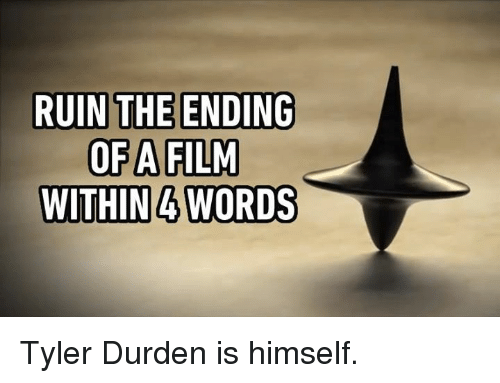 Tyler Durden: OF AFILM  WITHIN4 WORDS Tyler Durden is himself.