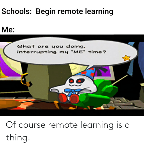 remote: Of course remote learning is a thing.