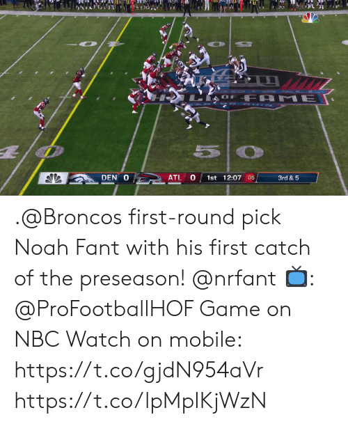 first-round-pick: OF FA  ME  5O  DEN O  ATL  1st 12:07 :05  3rd & 5 .@Broncos first-round pick Noah Fant with his first catch of the preseason! @nrfant  📺: @ProFootballHOF Game on NBC Watch on mobile: https://t.co/gjdN954aVr https://t.co/lpMpIKjWzN