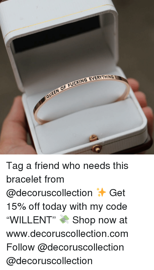 """tag a friend who: OF FUCKING EVERYTHI  QUEEN Tag a friend who needs this bracelet from @decoruscollection ✨ Get 15% off today with my code """"WILLENT"""" 💸 Shop now at www.decoruscollection.com Follow @decoruscollection @decoruscollection"""