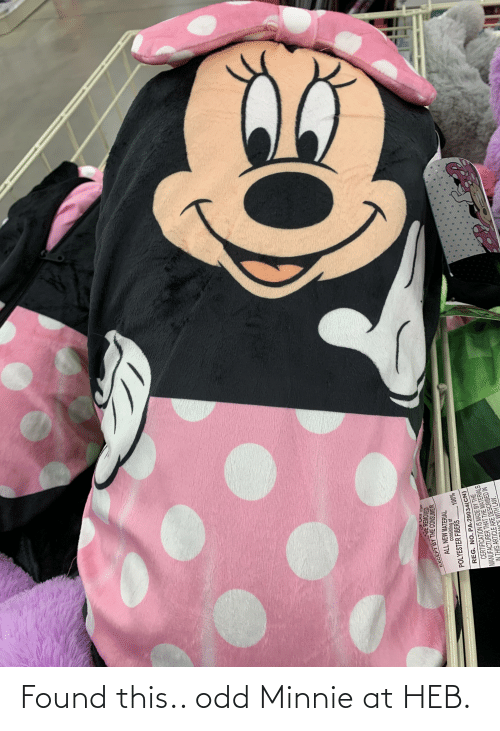 Polyester, Lan, and Law: OF LAN IN  E REMOVED  EXCEPT BY THE CONSUMER  ALL NEW MATERIAL  consisting of  POLYESTER FIBERS ..  %00%  REG. NO. PA-29034(CN)  CERTIFICATION IS MADE BY THE  MANUFACTURER THAT THE MATERIALS  IN THIS ARTICLE ARE DESCRIBED IN  WITH LAW. Found this.. odd Minnie at HEB.