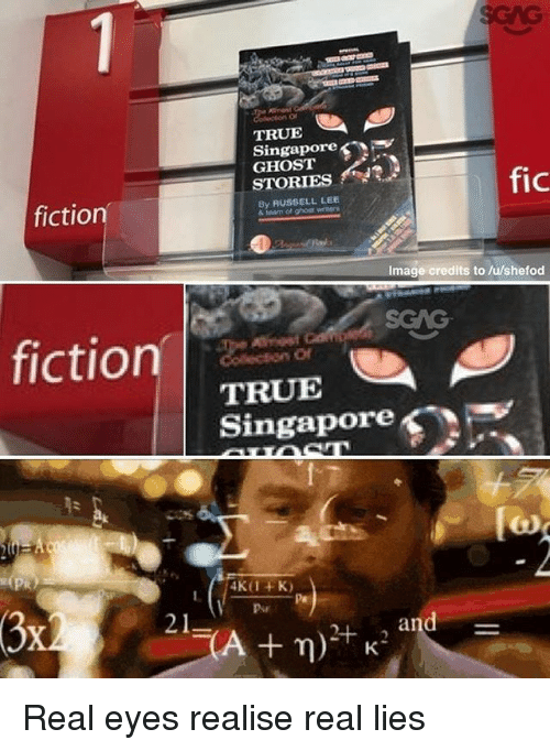 ghostly: of  TRUE A  Singapore  GHOST  STORIES  fic  fiction  By RUSSELL LEE  Image credits to /u/shefod  fictionSCAS  TRUE  Singapore  4K(1 K)  Por  and = Real eyes realise real lies