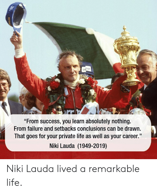 """Dank, Life, and Failure: OFAR  """"From success, you learn absolutely nothing.  From failure and setbacks conclusions can be drawn.  That goes for your private life as well as your career.""""  Niki Lauda (1949-2019) Niki Lauda lived a remarkable life."""
