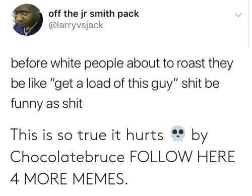 "Be Like, Dank, and Funny: off the jr smith pack  @larryvsjack  before white people about to roast they  be like ""get a load of this guy"" shit be  funny as shit This is so true it hurts 💀 by Chocolatebruce FOLLOW HERE 4 MORE MEMES."