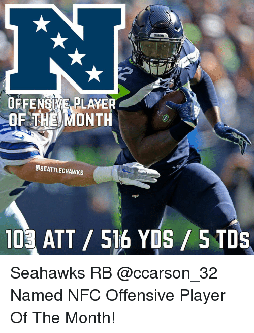 Memes, Seahawks, and 🤖: OFFENSIVE PLAYER  OF THEMONTH0  GSEATTLECHAWKS  103 ATT 516 YDS / 5 TDS Seahawks RB @ccarson_32 Named NFC Offensive Player Of The Month!