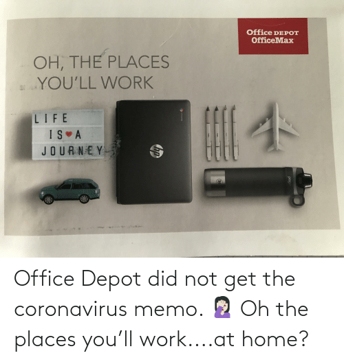 memo: Office Depot did not get the coronavirus memo. 🤦🏻‍♀️ Oh the places you'll work....at home?