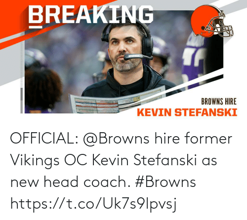 Browns: OFFICIAL: @Browns hire former Vikings OC Kevin Stefanski as new head coach. #Browns https://t.co/Uk7s9lpvsj