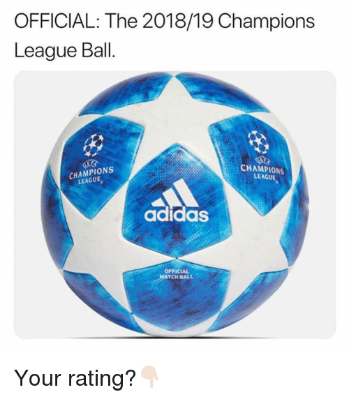Memes, Champions League, and 🤖: OFFICIAL: The 2018/19 Champions  League Ball  CHAMPIONS  LEAGUE  CHAMPIONS  LEAGUE  adidasS  OFFICIAL  TCH BALL Your rating?👇🏻