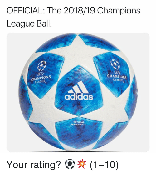 Memes, Champions League, and 🤖: OFFICIAL: The 2018/19 Champions  League Ball  CHAMPIONS  LEAGUE  CHAMPIONS  LEAGUE  adidasS  OFFICIAL  TCH BALL Your rating? ⚽️💥 (1–10)