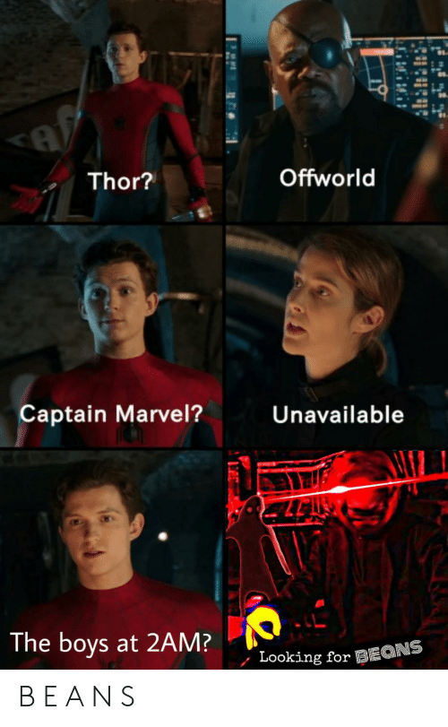 Marvel, Thor, and Boys: Offworld  Thor?  Captain Marvel?  Unavailable  The boys at 2AM?  Looking for 3i B E A N S