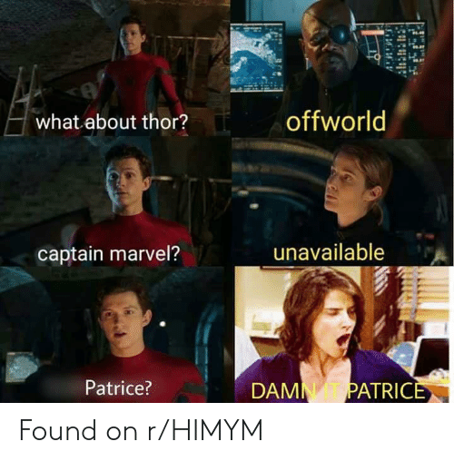 Marvel, Thor, and Himym: offworld  what about thor?  unavailableA  captain marvel?  Patrice?  ATRICE  N TT P  DAM Found on r/HIMYM