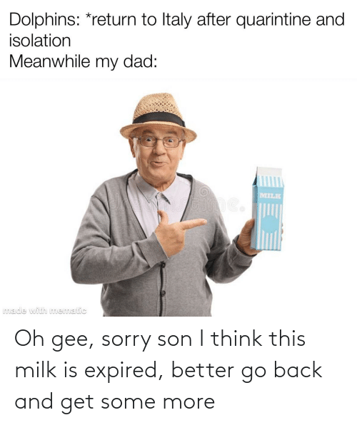 gee: Oh gee, sorry son I think this milk is expired, better go back and get some more