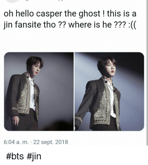 Casper, Hello, and Ghost: oh hello casper the ghost! this is a  jin fansite tho ?? where is he??? :(  6:04 a. m. 22 sept. 2018 #bts #jin
