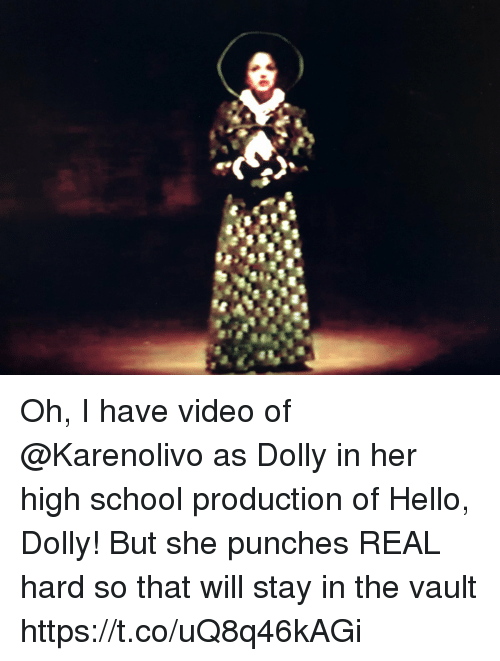 Hello, Memes, and School: Oh, I have video of @Karenolivo as Dolly in her high school production of Hello, Dolly! But she punches REAL hard so that will stay in the vault https://t.co/uQ8q46kAGi