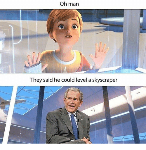 Dank Memes, Skyscraper, and They Said: Oh man  They said he could level a skyscraper