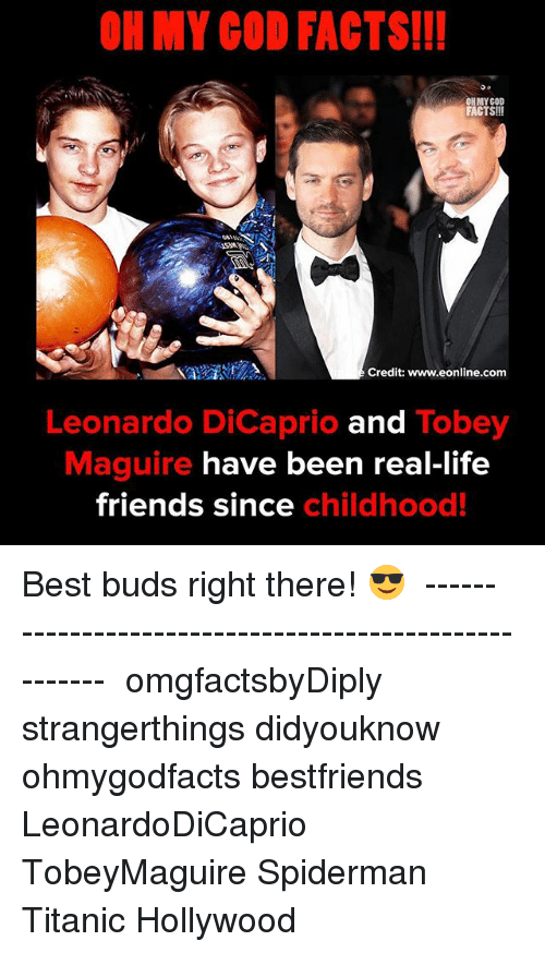 Facts, Friends, and God: OH MY GOD FACTS!I!  ORMYCOD  FACTS!!!  061 L.  Credit: www.eonline.com  Leonardo DiCaprio and Tobey  Maguire have been real-life  friends since childhood! Best buds right there! 😎⠀ ⠀ ------------------------------------------------------⠀ ⠀ omgfactsbyDiply strangerthings didyouknow ohmygodfacts bestfriends LeonardoDiCaprio TobeyMaguire Spiderman Titanic Hollywood