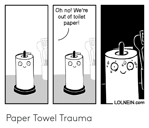 Com, Paper, and Trauma: Oh no! We're  out of toilet  раper!  600  60  LOLNEIN.com Paper Towel Trauma