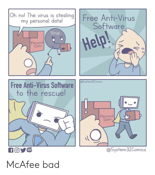 toon: Oh nol The virus is stealing  Free Anti-Virus  Software  my personal data!  Virus  Help!  Personal  Data  Free Anti-Virus Software  to the rescuel  @System32Comics  Personal  Data  WEB  TOON  @System32Comics McAfee bad