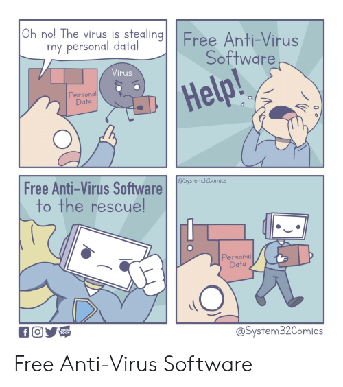 toon: Oh nol The virus is stealingFree Anti-Virus  my personal data!  Software  Virus  Help!  Personal  Data  Free Anti-Virus Software  @System32Comics  to the rescuel  Personal  Data  WEB  TOON  @System32Comics Free Anti-Virus Software
