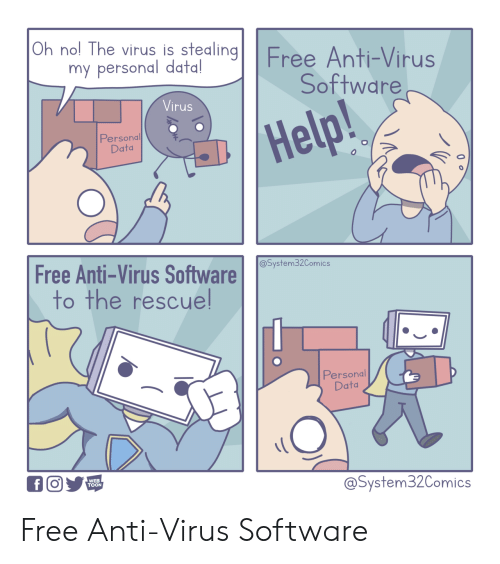 toon: Oh nol The virus is stealingFree Anti-Virus  my personal data!  Software  Virus  Help!  Personal  Data  Free Anti-Virus Software  to the rescuel  @System32Comics  Personal  Data  WEB  TOON  @System32Comics Free Anti-Virus Software