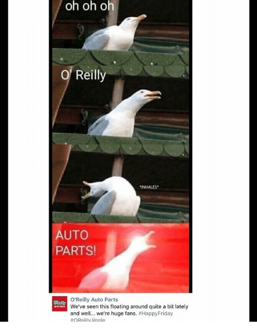 Inhales: oh oh oh  Reilly  INHALES  AUTO  PARTS  O'Reilly Auto Parts  We've seen this floating around quite a bit lately  and well we're huge fans.