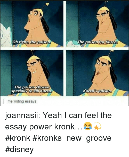 New Groove: Oh right the poison  The poison for Kuzco  The poison chosen  specially to kill Kuzco  Kuzco's poison  me writing essays joannasii:  Yeah I can feel the essay power kronk…😂💫 #kronk #kronks_new_groove #disney