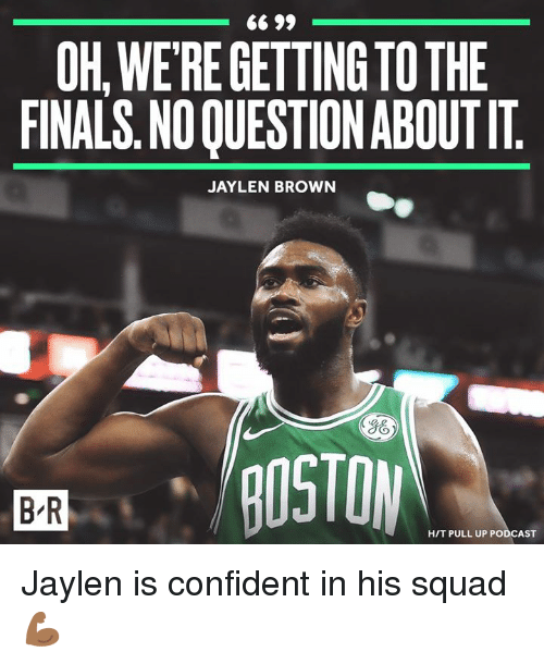 Finals, Squad, and Boston: OH,WE'RE GETTING TOTHE  FINALS. NO QUESTION ABOUT IT  JAYLEN BROWN  BOSTON  B R  H/T PULL UP PODCAST Jaylen is confident in his squad 💪🏾