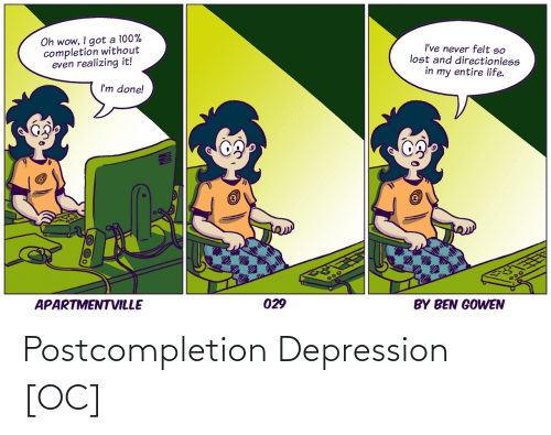 Oh Wow: Oh wow, I got a 100%  completion without  even realizing it!  I've never felt so  lost and directionless  in my entire life.  I'm done!  APARTMENTVILLE  300  029  BY BEN GOWEN Postcompletion Depression [OC]