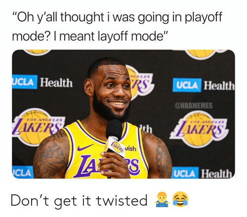 "Basketball, Nba, and Sports: ""Oh y'all thought i was going in playoff  mode? l meant layoff mode""  UCLA Health  UCLA Health  @NBAMEMES  AKE  AKERS  th  i Uish  CLA  UCLA Health Don't get it twisted 🤷‍♂️😂"