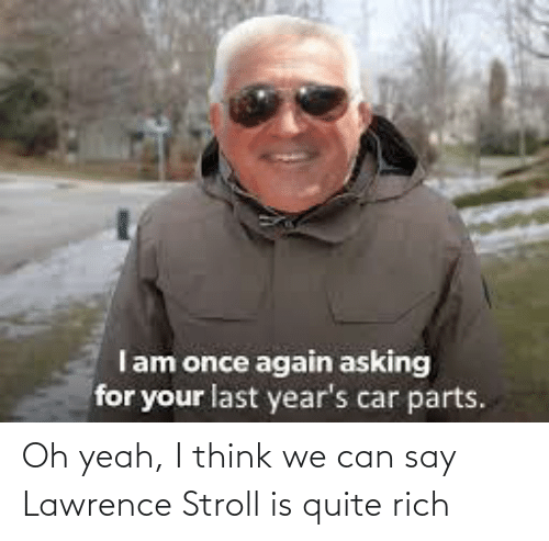 Lawrence: Oh yeah, I think we can say Lawrence Stroll is quite rich