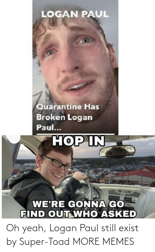 paul: Oh yeah, Logan Paul still exist by Super-Toad MORE MEMES